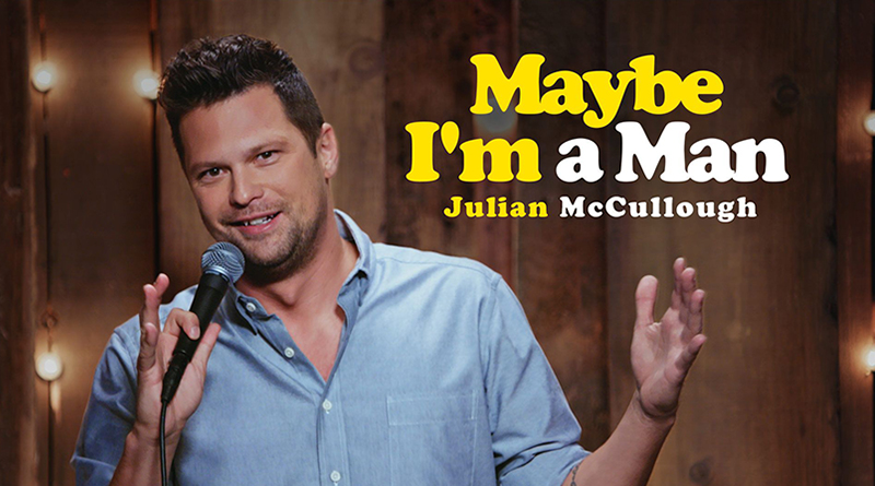 Julian McCullough: Maybe I'm a Man